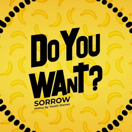 SORROW - DO YOU WANT 5